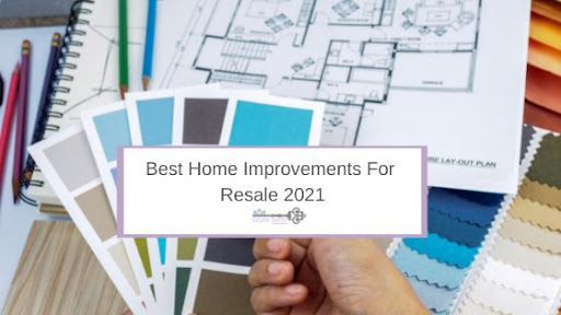 Best Home Improvements For Resale 2021