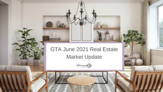 GTA Real Estate Market Update – June 2021