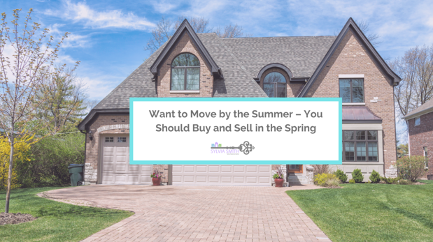 Want To Move By The Summer – You Should Buy And Sell In The Spring